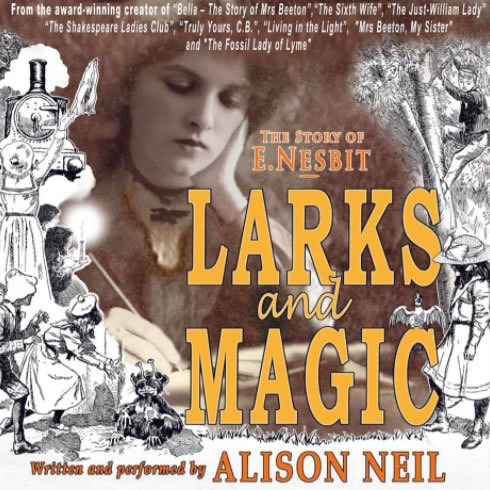 Larks & Magic - The story of E. Nesbit - Written and performed by Alison Neil, directed by David Collison